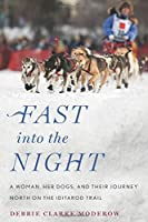 Fast Into The Night: A Woman Her Dogs And Their