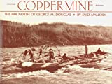 Coppermine : The Far North of George M. Douglas, Mallory, Enid, 0921149395