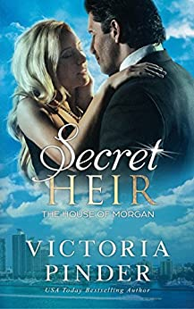 Secret Heir (The House of Morgan) by [Victoria Pinder]