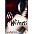 His Witness (Vittorio Crime Family Book 4)