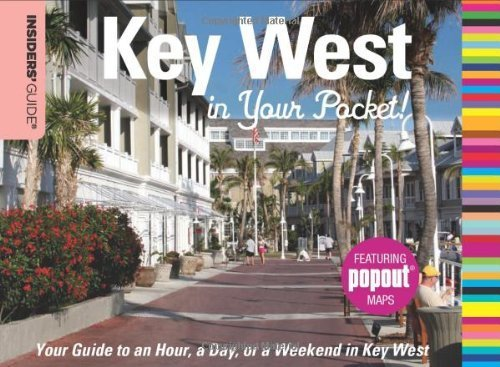 Insiders' Guide: Key West in Your Pocket: Your Guide to an Hour, a Day, or a Weekend in Key West (Insiders' Guide Series) (Insiders Guide To Florida Keys & Key West)