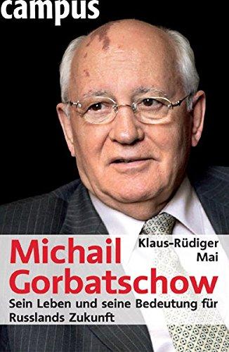 Michail Gorbatschow: Sein Leben und seine Bedeutung für Russlands Zukunft