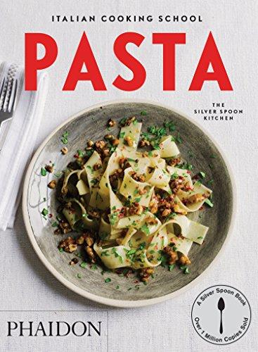 Italian Cooking School: Pasta (Italian Cooking School: Silver Spoon Cookbooks) by The Silver Spoon Kitchen