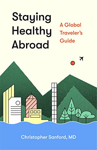 Traveler Healthy - Staying Healthy Abroad: A Global Traveler's Guide