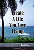 Create A Life You Love Living, Faith Hester, 1453502971