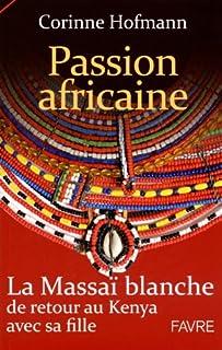Passion africaine : la massaï blanche de retour au Kenya avec sa fille, Hofmann, Corinne