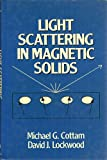 Light Scattering in Magnetic Solids, Cottam, Michael G. and Lockwood, David J., 0471817015