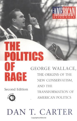 The Politics of Rage: George Wallace, the Origins of the New Conservatism, and the Transformation of American Politics