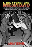 Bandstandland: How Dancing Teenagers Took Over America and Dick Clark Took Over Rock & Roll