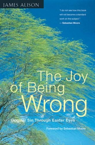 The Joy of Being Wrong: Original Sin Through Easter Eyes