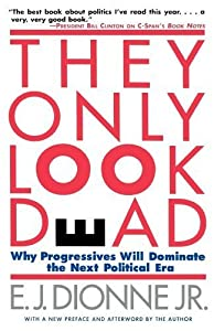 THEY ONLY LOOK DEAD: Why Progressives Will Dominate the Next Political Era by E.J. Dionne (1997-03-20) by Simon & Schuster