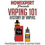 Vaping 101: History of Vaping |  HowExpert Press,James Hale