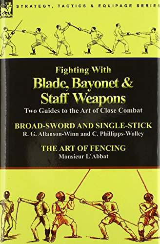 Fighting With Blade, Bayonet & Staff Weapons: Two Guides to the Art of Close Combat