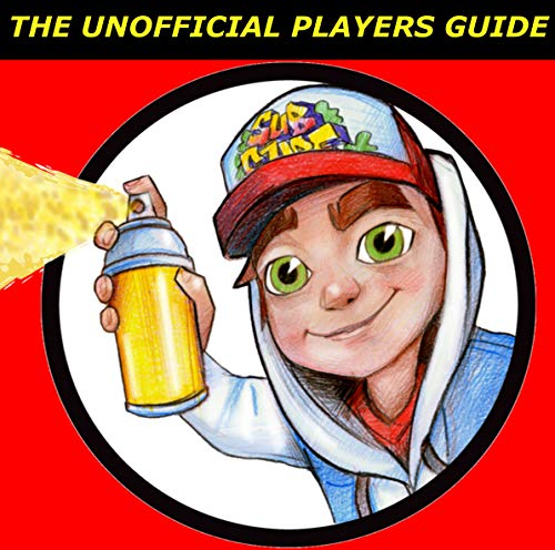 Pdf Teen Subway Surfers: 'The Unofficial Players Guide' Game Tips & Secrets (Geek Technique Guide Collection)