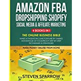 Amazon FBA, Dropshipping Shopify, Social Media & Affiliate Marketing: The Online Business Bible - Make a Passive Income Fortu