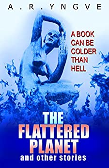 THE FLATTERED PLANET And Other Stories by [Yngve, A.R.]