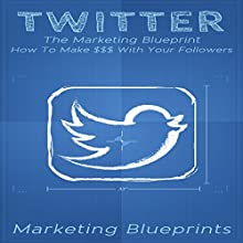 Twitter: The Marketing Blueprint: How to Make $$$ with Your Followers: Marketing Blueprints, Book 4 Audiobook by Marketing Blueprints Narrated by Frank Pyne
