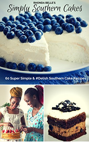 Search : Simply Southern Cakes: 60 Super Simple & #Delish Southern Cake Recipes (60 Super Recipes Book 10)
