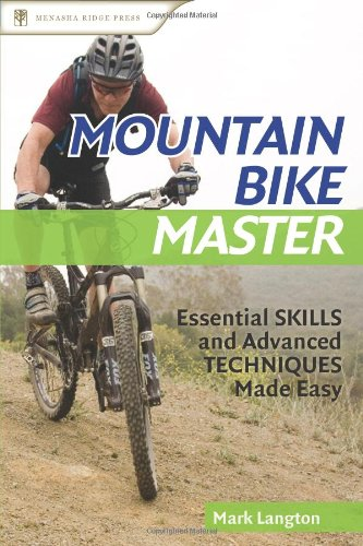 Mountain Bike Master  Essential Skills And Advanced Techniques Made Easy  None