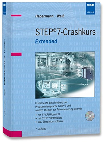 STEP 7-Crashkurs Extended Edition: Umfassende Beschreibung der Programmiersprache STEP 7 und weitere Themen zur Automatisierungstechnik - mit ... - inkl. Simulationssoftware
