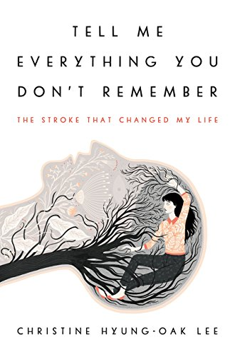 Tell Me Everything You Don't Remember: The Stroke That Changed My Life