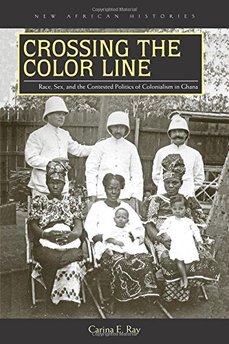 Crossing the Color Line: Race, Sex, and the Contested Politics of Colonialism in Ghana (New African - Color Ray