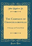 img - for The Campaign of Chancellorsville: A Strategic and Tactical Study (Classic Reprint) book / textbook / text book