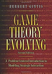 Game Theory Evolving: A Problem-Centered Introduction to Modeling Strategic Interaction: A Problem-Centered Introduction to Modeling Strategic Interaction (Second Edition)