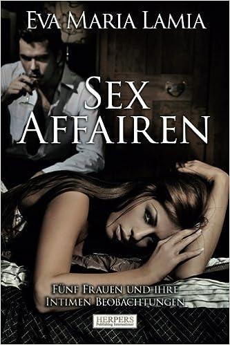 Sex Affairen: Fünf Frauen und ihre intimen Beobachtungen