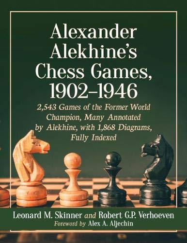 Pdf Entertainment Alexander Alekhine's Chess Games, 1902-1946: 2543 Games of the Former World Champion, Many Annotated by Alekhine, With 1868 Diagrams, Fully Indexed