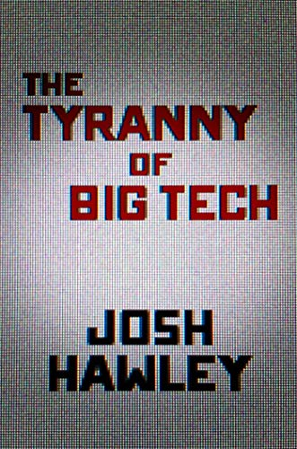 Amazon.com: The Tyranny of Big Tech (9781684512393): Hawley, Josh: Books