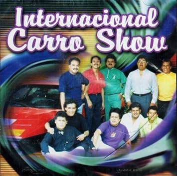 Internacional Carro Show Internacional Carro Show Exitos Amazon Com Music