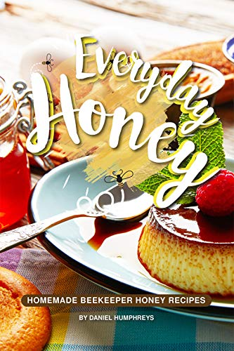 Everyday Honey: Homemade Beekeeper Honey Recipes by [Humphreys, Daniel]