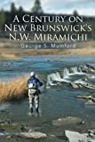 A Century on New Brunswick's N. W. Miramichi, George S. Mumford, 1493120204