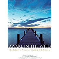Awake in the Wild: Mindfulness in Nature As a Path of Self-discovery: A Buddhist Walk Through Nature - Meditations, Reflections and Practices