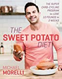 The Sweet Potato Diet: The Super Carb-Cycling Program, Lose Up to 12 Pounds in 2 Weeks, Includes a PDF