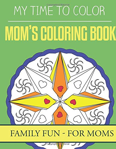 Download My Time To Color Family Coloring Books - Mom's Coloring Book (Family Fun) (Volume 2) pdf epub