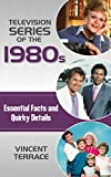 Television Series of the 1980s: Essential Facts and Quirky Details