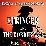 Stringer and the Border War: Stringer, Book 11 | Lou Cameron