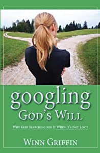 googling God's Will: Why Keep Searching for It When It's Not Lost?