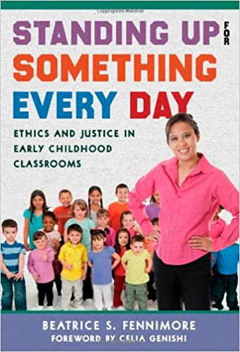 book cover: Standing up for something every day : ethics and justice in early childhood classrooms