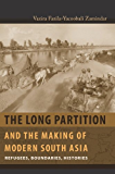 The Long Partition and the Making of Modern South Asia: Refugees, Boundaries, Histories (Cultures of History)