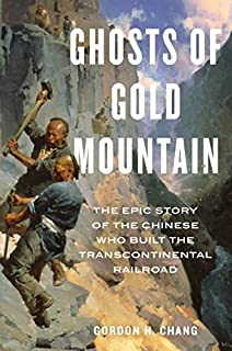 Book Cover: Ghosts of Gold Mountain: The Epic Story of the Chinese Who Built the Transcontinental Railroad