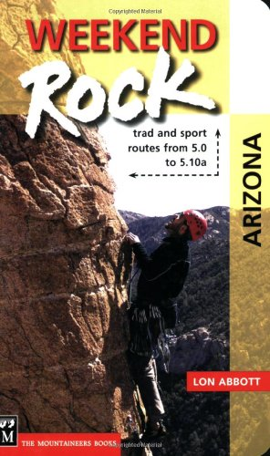 Arizona Rocks - Weekend Rock Arizona: Trad & Sport Routes from 5.0 to 5.10a