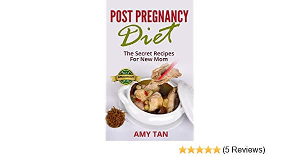 Post Pregnancy Diet: The Secret Recipes For New Mom (Lactation Recipes For  Breastfeeding Mothers & Much,Much More  ) (New Mother's Guide Book 1)