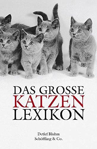 Das große Katzenlexikon: Geschichte, Verhalten und Kultur von A-Z