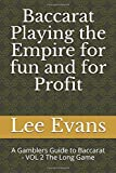Baccarat Playing the Empire for fun and for Profit: A Gamblers Guide to Baccarat - VOL 2 The Long Game