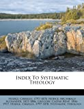 Index to Systematic Theology, Hodge Charles 1797-1878, 1247419894