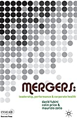 Mergers: Leadership, Performance and Corporate Health (INSEAD Business Press)
