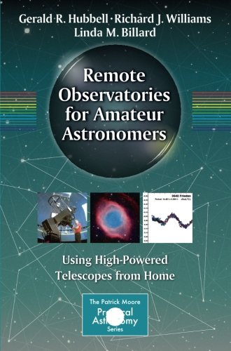 Remote Observatories for Amateur Astronomers: Using High-Powered Telescopes from Home (The Patrick Moore Practical Astronomy Series) (Building A Dome Home)